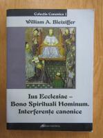 William A. Bleiziffer - Ius Ecclesiae-Bono Spirituali Hominum. Interferente canonice