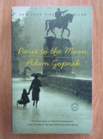 Anticariat: Adam Gopnik - Paris to the Moon