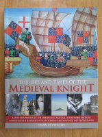Anticariat: Charles Phillips - The Life of Times of the Medieval Knight