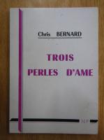 Anticariat: Chris Bernard - Trois perles d'ame
