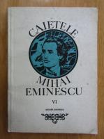Anticariat: Marin Bucur - Caietele Mihai Eminescu (volumul 6)
