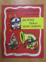 Anticariat: Nikolai Nosov - Dunno's Adventures. Dunno Takes Music Lessons