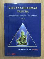 Anticariat: Osho - Vijnana Bhairava Tantra. Cartea secreta esentiala esentiala a caii tantrice
