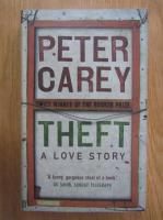 Peter Carey - Theft. A Love Story