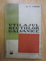 Anticariat: V. Vainer - Utilajul sectiilor galvanice