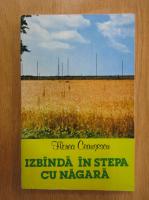 Anticariat: Florea Ceausescu - Izbanda in stepa cu nagara