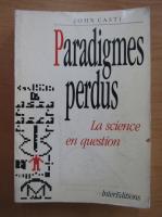John L. Casti - Paradigmes perdus. La science en question