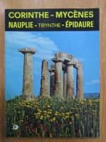 Anticariat: Kelly Petropoulou - Corinthe, Mycenes, Tirynthe, Nauplie, Epidaure