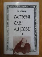 Anticariat: N. Iorga - Oameni cari au fost (volumul 1)