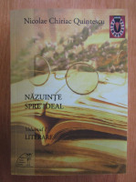 Anticariat: Nicolae Chiriac Quintescu - Nazuinte spre ideal (volumul 1)