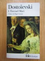 Anticariat: Dostoievski - L'Eternel Mari