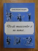 Anticariat: Gheorghe Musat - De-ale muzicientilor si nu numai...