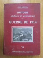 Anticariat: Jean Bernard - Histoire generale et anecdotique de la guerre de 1914 (volumul 6)