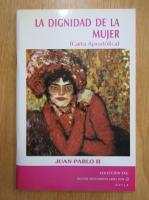 Anticariat: Juan Pablo II - La dignidad de la mujer