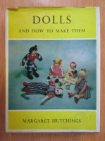 Anticariat: Margaret Hutchings - Dolls and How to Make Them
