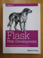Anticariat: Miguel Grinberg - Flask Web Development. Developing Web Applications With Python