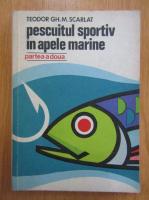 Anticariat: Teodor Gh. M. Scarlat - Pescuitul sportiv in apele marine