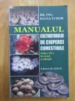 Ioana Tudor - Manualul cultivatorului de ciuperci comestibile