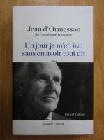 Jean D Ormesson - Un jour je m'en irai sans en avoir tout dit
