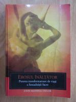 Anticariat: John Maxwell Taylor - Erosul inaltator. Puterea transformatoare de viata a Sexualitatii Sacre