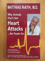 Anticariat: Matthias Rath - Why Animals Don't Get Heart Attacks But People Do