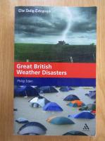Anticariat: Philip Eden - Great British. Weather Disasters