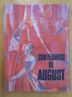 Sub flamuri de august