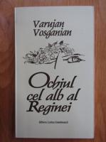 Varujan Vosganian - Ochiul cel alb al Reginei