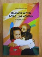 Alina Georgeta Mag - Relatia cu copilul intr-o lume moderna