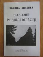 Gabriel Dragnea - Blestemul ingerilor decazuti