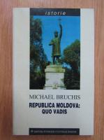 Michael Bruchis - Republica Moldova. Quo Vadis