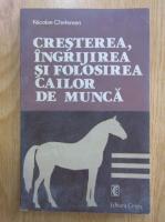 Nicolae Chelemen - Cresterea, ingrijirea si folosirea cailor de munca
