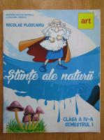 Anticariat: Nicolae Ploscariu - Stiinte ale naturii. Clasa a IV-a, semestrul I