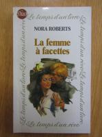 Anticariat: Nora Roberts - La femme a facettes