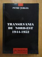Petre Turlea - Transilvania de nord-est, 1944-1952