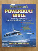 Anticariat: Sid Stapleton - Stapleton's Powerboat Bible. The Complete Guide to Selection, Seamanship and Cruising