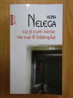 Anticariat: Alina Nelega - Ca si cum nimic nu s-ar fi intamplat
