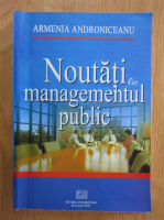 Armenia Androniceanu - Noutati in managementul public