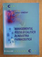Gabor Dimeny - Managementul riscului calitatii in industria farmaceutica