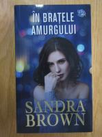 Sandra Brown - In bratele amurgului