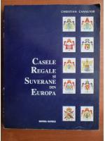Anticariat: Christian Cannuyer - Casele regale si suverane din Europa