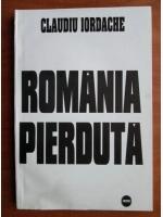 Anticariat: Claudiu Iordache - Romania pierduta