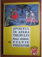 Anticariat: Fulviu Frigator - Spiritul in afara trupului