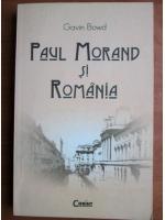 Anticariat: Gavin Bowd - Paul Morand si Romania