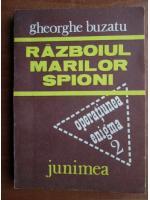 Anticariat: Gheorghe Buzatu - Razboiul marilor spioni
