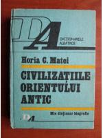 Anticariat: Horia C. Matei - Civilizatiile Orientului Antic