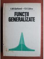 Anticariat: I. M. Gelfand - Functii generalizate