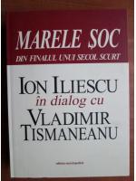 Marele soc din finalul unui secol scurt. Ion Iliescu in dialog cu Vladimir Tismaneanu