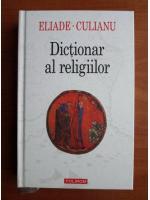 Anticariat: Mircea Eliade, Ioan Petru Culianu - Dictionar al religiilor