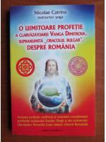 Nicolae Catrina - O uimitoare profetie a clarvazatoarei Vanga Dimitrova, supranumita Oracolul Bulgar, despre Romania